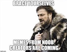 Noob Meme - this is the first meme for most of us noobs imgflip