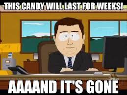 Candy Meme - aaaaaaaaand i ve got a stomach ache south park fc meme and