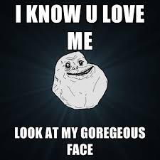 Love Me Meme - i know u love me look at my goregeous face create meme