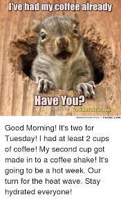 Tuesday Funny Memes - fve had my coffee already taye you memes funny pics frabzcom