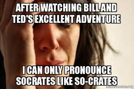 Adventure Meme - after watching bill and ted s excellent adventure i can only