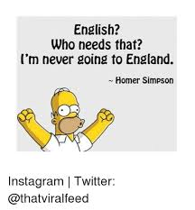 M Me In English - english who needs that i m never going to england homer simpson