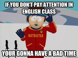 Funny Memes In English - if you don t pay attention in english class your gonna have a bad