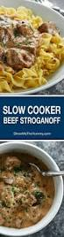best 25 beef stroganoff slow cooker ideas on pinterest