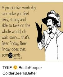 Sexy Friday Memes - a productive work day can make you feel sexy strong and able to