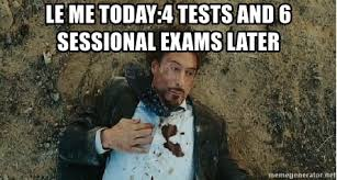 Le Me Meme Generator - le me today 4 tests and 6 sessional exams later tony stark