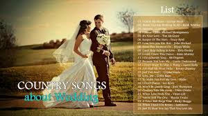 songs played at weddings best country wedding songs 2017 top country songs for