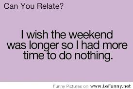 Wish Quotes Sayings I Wish The Weekend Was Longer