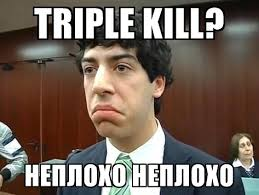 Not Bad Meme Generator - triple kill неплохо неплохо not bad trota meme generator