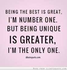 being the best is great i m number one but being unique is