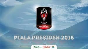 Jadwal Piala Presiden 2018 Jadwal Pertandingan Semifinal Piala Presiden 2018 Indonesia Bola