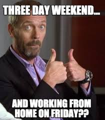 Working From Home Meme - meme creator three day weekend and working from home on friday