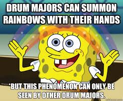 Drum Major Meme - drum majors can summon rainbows with their hands but this
