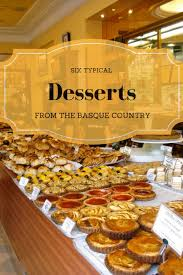 cuisine basque 6 typical desserts from the basque country devour san sebastian