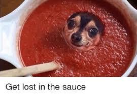 Meme Sauce - get lost in the sauce lost meme on me me