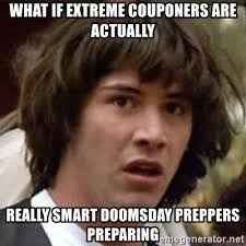 Doomsday Preppers Meme - what if extreme couponers are actually really smart doomsday