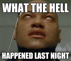 What The Hell Meme - what the hell happened last night hangover morpheus quickmeme