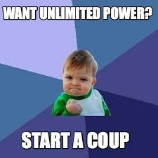 Unlimited Power Meme - meme creator want unlimited power start a coup meme generator at