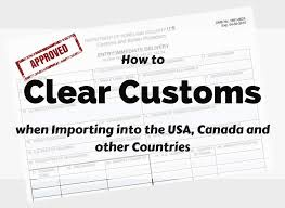 how to clear customs when importing into the u s a canada and