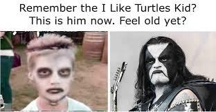 I Like Turtles Meme - remember the i like turtles kid metalmemes