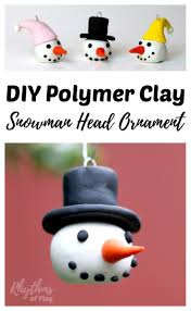 How To Make Homemade Ornaments by Diy Polymer Clay Snowman Head Ornaments Rhythms Of Play