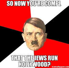 Hollywood Meme - so now you re compl that the jews run hollywood meme advice