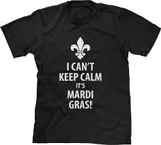 mardi gras shirts new orleans i cant keep calm its mardi gras new orleans bourbon st parade