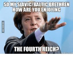Ving Meme - somyslavicibaltic brethren how are you enuoving the fourth reich