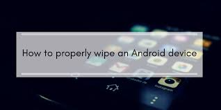 how to wipe an android phone to completely wipe an android phone
