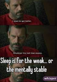 Sleep Is For The Weak Meme - is for the weak or the mentally stable