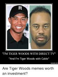 Direct Tv Meme - i m tiger woods with direct tv and i m tiger woods with cable