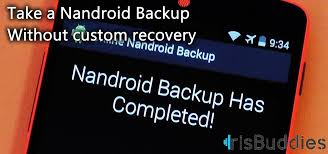 custom recovery android how to take nandroid backup without cwm custom recovery iris buddies