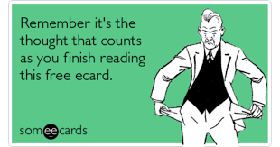 free ecards remember it s the thought that counts as you finish reading this