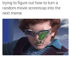 Make A Picture Into A Meme - how to make the next screencap meme spy kids 2 glasses know your