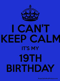 Create Keep Calm Meme - i can t keep calm it s my 19th birthday keep calm and posters