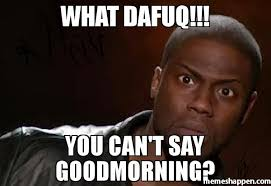 Dafuq Meme Images - what dafuq you can t say goodmorning meme kevin hart the