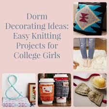 Dorm Decoration Ideas Dorm Decorating Ideas 16 Easy Knitting Projects For College Girls