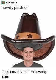 Hat Meme - dpdmista howdy pardner tips cowboy hat m cowboy sam meme
