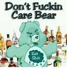 don u0027t fuckin care bear eat meme