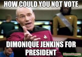 How Could You Meme - how could you not vote dimonique jenkins for president meme picard