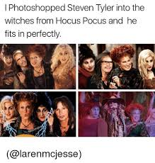 Hocus Pocus Meme - i photoshopped steven tyler into the witches from hocus pocus and he