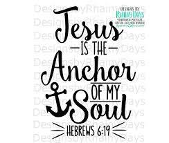 Love Anchors The Soul Hebrews - 3 get 1 free jesus is the anchor of my soul hebrews 6 19 cutting