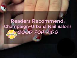 readers recommend champaign urbana nail salons good for kids