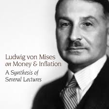 ludwig von mises on money and inflation mises institute
