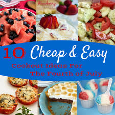 10 cheap and easy cookout ideas for the fourth of july creating my
