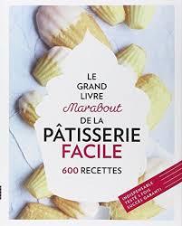 le grand livre marabout de la cuisine facile le grand livre marabout de la pâtisserie facile collectif
