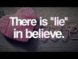 quotes there is lie in believe