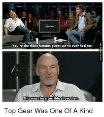 Top Gear Memes - you re the most famous guest we ve ever had on this must be a