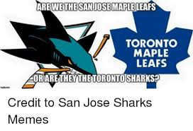 San Jose Sharks Meme - are we the sanjosemaple leafs toronto maple leafs aorare they