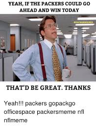 Packer Memes - yeah if the packers could go ahead and win today memes that d be